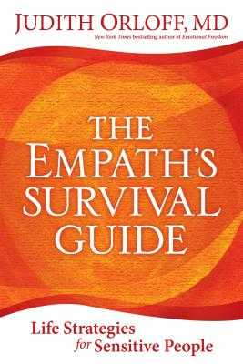 The Empath's Survival Guide: Life Strategies for Sensitive People - Orloff, Judith, M.D., M D