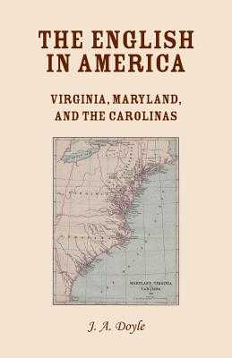 The English in America: Virginia, Maryland, & the Carolinas - Doyle, J a