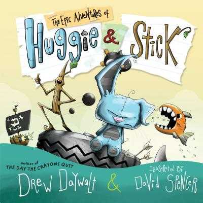 The Epic Adventures of Huggie & Stick - Daywalt, Drew