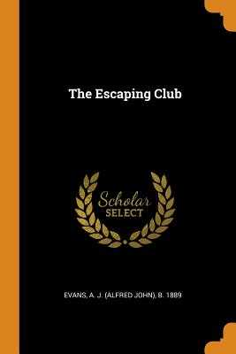 The Escaping Club - Evans, A J (Alfred John) B 1889 (Creator)