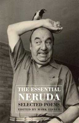 The Essential Neruda: Selected Poems - Neruda, Pablo