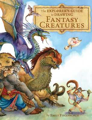 The Explorer's Guide to Drawing Fantasy Creatures - Fiegenschuh, Emily