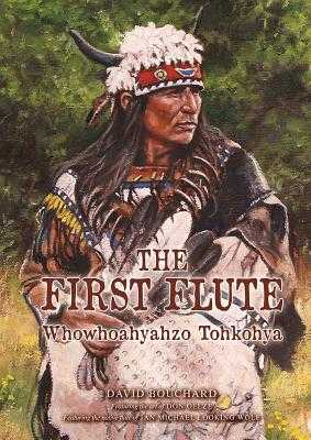 The First Flute: Whowhoahyahzo Tohkohya - Bouchard, David, and Reibach, Jan