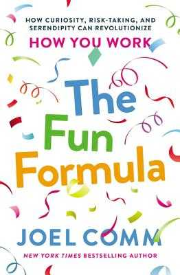 The Fun Formula: How Curiosity, Risk-Taking, and Serendipity Can Revolutionize How You Work - Comm, Joel