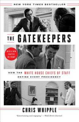The Gatekeepers: How the White House Chiefs of Staff Define Every Presidency - Whipple, Chris