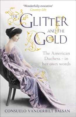 The Glitter and the Gold - Balsan, Consuelo Vanderbilt