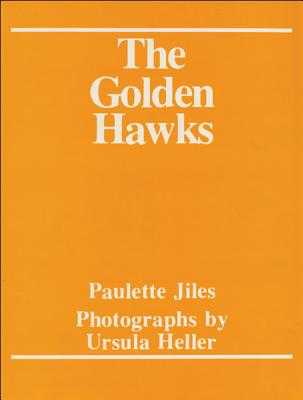 The Golden Hawks - Jiles, Paulette, and Heller, Ursula (Photographer)