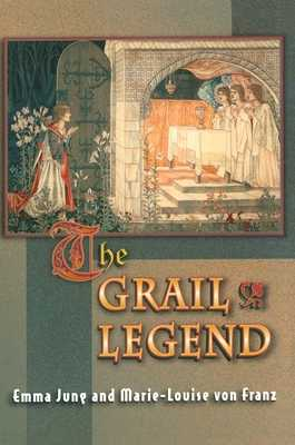 The Grail Legend - Jung, Emma, and Von Franz, Marie-Louise