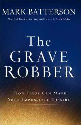 The Grave Robber: How Jesus Can Make Your Impossible Possible - Batterson, Mark