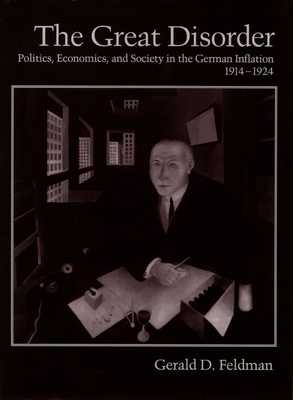 The Great Disorder: Politics, Economics, and Society in the German Inflation, 1914-1924 - Feldman, Gerald D