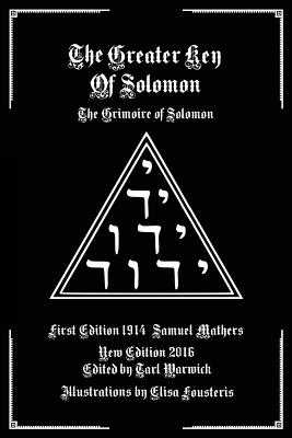 The Greater Key of Solomon: The Grimoire of Solomon - Mathers, Samuel, and Warwick, Tarl (Editor)