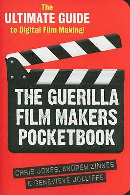 The Guerilla Film Makers Pocketbook: The Ultimate Guide to Digital Film Making - Jones, Chris, Dr., and Jolliffe, Genevieve, and Zinnes, Andrew