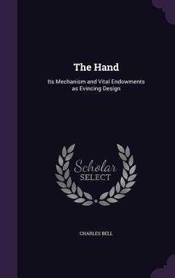 The Hand: Its Mechanism and Vital Endowments as Evincing Design - Bell, Charles, Sir