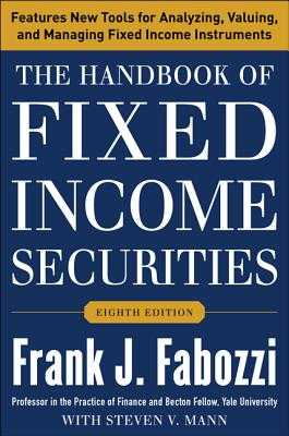 The Handbook of Fixed Income Securities, Eighth Edition - Fabozzi, Frank J, and Mann, Steven V