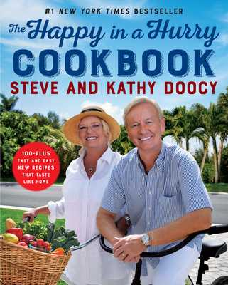 The Happy in a Hurry Cookbook: 100-Plus Fast and Easy New Recipes That Taste Like Home - Doocy, Steve, and Doocy, Kathy