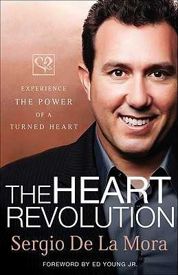 The Heart Revolution: Experience the Power of a Turned Heart - De La Mora, Sergio
