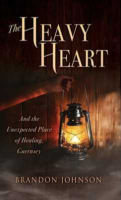 The Heavy Heart: And the Unexpected Place of Healing, Guernsey - Johnson, Brandon