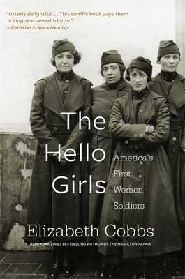The Hello Girls: America's First Women Soldiers - Cobbs, Elizabeth