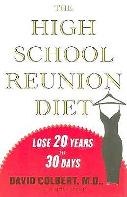 The High School Reunion Diet: Lose 20 Years in 30 Days - Colbert, David, and Reed, Terry
