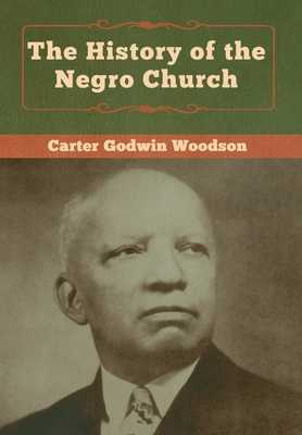 The History of the Negro Church - Woodson, Carter Godwin