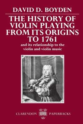 The History of Violin Playing from Its Origins to 1761 - Boyden, David D