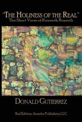 The Holiness of the Real: The Short Verse of Kenneth Rexroth - Gutierrez, Donald