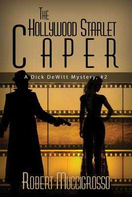 The Hollywood Starlet Caper: A Dick DeWitt Mystery, #2 - Muccigrosso, Robert