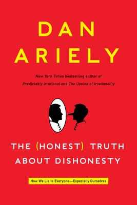 The (Honest) Truth about Dishonesty: How We Lie to Everyone-Especially Ourselves - Ariely, Dan, Dr.