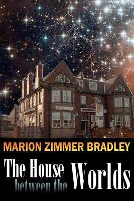 The House Between the Worlds - Bradley, Marion Zimmer