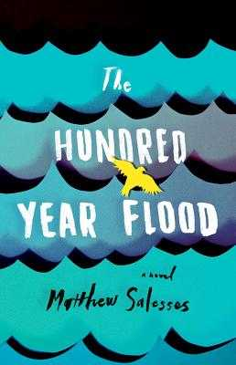 The Hundred-Year Flood - Salesses, Matthew