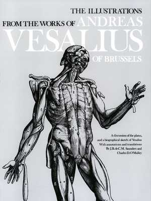 The Illustrations from the Works of Andreas Vesalius of Brussels - Saunders, J B (Editor), and O'Malley, Charles (Editor)