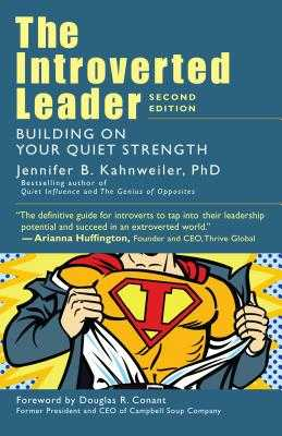The Introverted Leader: Building on Your Quiet Strength - Kahnweiler, Jennifer B, and Contant, Douglas R (Foreword by)