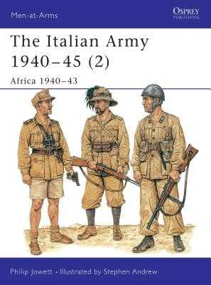 The Italian Army 1940-45 (2): Africa 1940-43 - Jowett, Philip