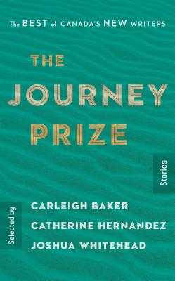 The Journey Prize Stories 31: The Best of Canada's New Writers - Baker, Carleigh (Selected by), and Hernandez, Catherine (Selected by), and Whitehead, Joshua (Selected by)