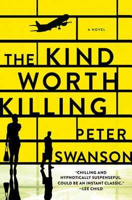 The Kind Worth Killing - Swanson, Peter