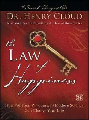 The Law of Happiness: How Spiritual Wisdom and Modern Science Can Change Your Life - Cloud, Henry, Dr.