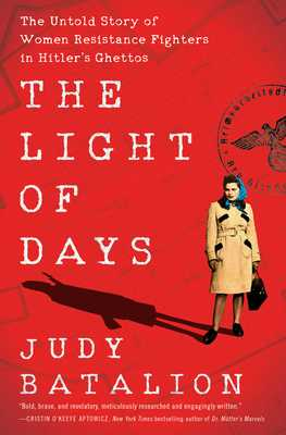 The Light of Days: The Untold Story of Women Resistance Fighters in Hitler's Ghettos - Batalion, Judy