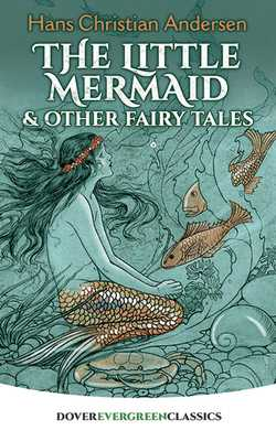 The Little Mermaid and Other Fairy Tales - Andersen, Hans Christian