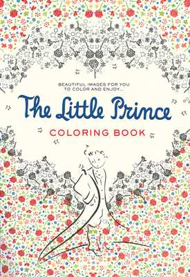 The Little Prince Coloring Book: Beautiful Images for You to Color and Enjoy... - De Saint-Exupery, Antoine