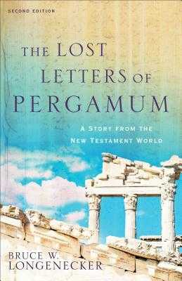 The Lost Letters of Pergamum: A Story from the New Testament World - Longenecker, Bruce W