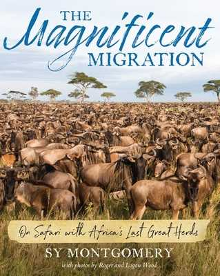 The Magnificent Migration: On Safari with Africa's Last Great Herds - Montgomery, Sy