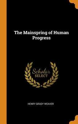 The Mainspring of Human Progress - Weaver, Henry Grady