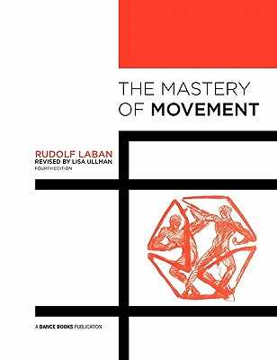 The Mastery of Movement - Laban, Rudolf, and Ullmann, Lisa (Editor)