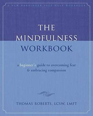 The Mindfulness Workbook: A Beginner's Guide to Overcoming Fear & Embracing Compassion - Roberts, Thomas, Dr.