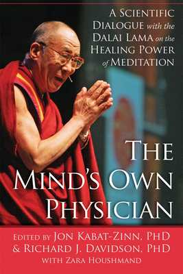 The Mind's Own Physician: A Scientific Dialogue with the Dalai Lama on the Healing Power of Meditation - Kabat-Zinn, Jon, PhD (Editor), and Davidson, Richard J, PhD (Editor), and Houshmand, Zara