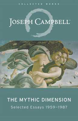 The Mythic Dimension: Selected Essays 1959-1987 - Campbell, Joseph