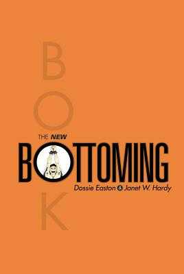The New Bottoming Book - Hardy, Janet W, and Easton, Dossie