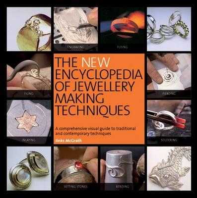 The New Encyclopedia of Jewellery Making Techniques: A Comprehensive Visual Guide to Traditional and Contemporary Techniques - McGrath, Jinks