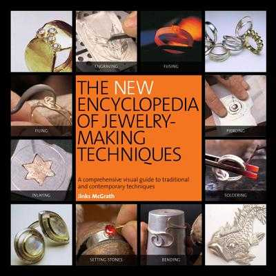 The New Encyclopedia of Jewelry-Making Techniques: A Comprehensive Visual Guide to Traditional and Contemporary Techniques - McGrath, Jinks