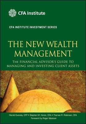 The New Wealth Management: The Financial Advisor's Guide to Managing and Investing Client Assets - Evensky, Harold, and Horan, Stephen M., and Robinson, Thomas R.
